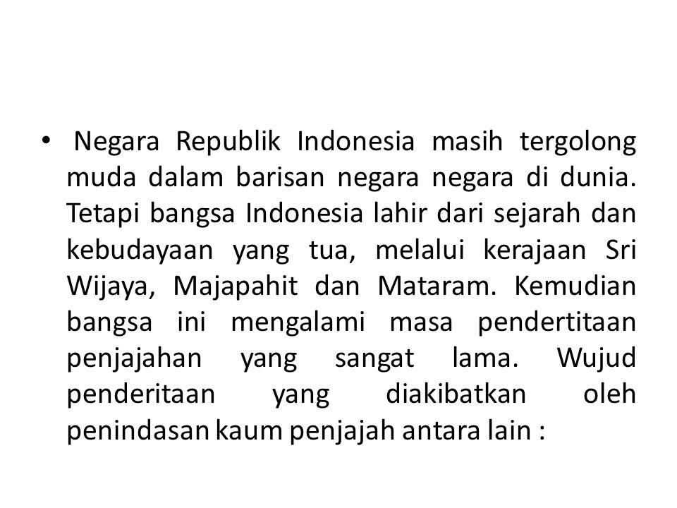Negara Republik Indonesia masih tergolong muda dalam barisan negara negara di dunia.