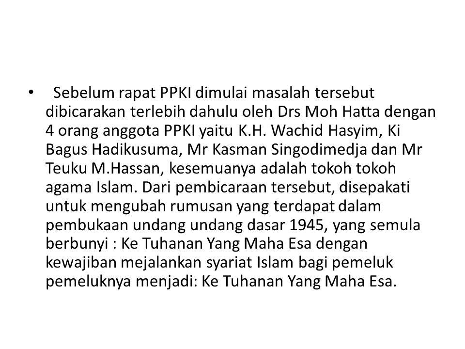 Sebelum rapat PPKI dimulai masalah tersebut dibicarakan terlebih dahulu oleh Drs Moh Hatta dengan 4 orang anggota PPKI yaitu K.H.