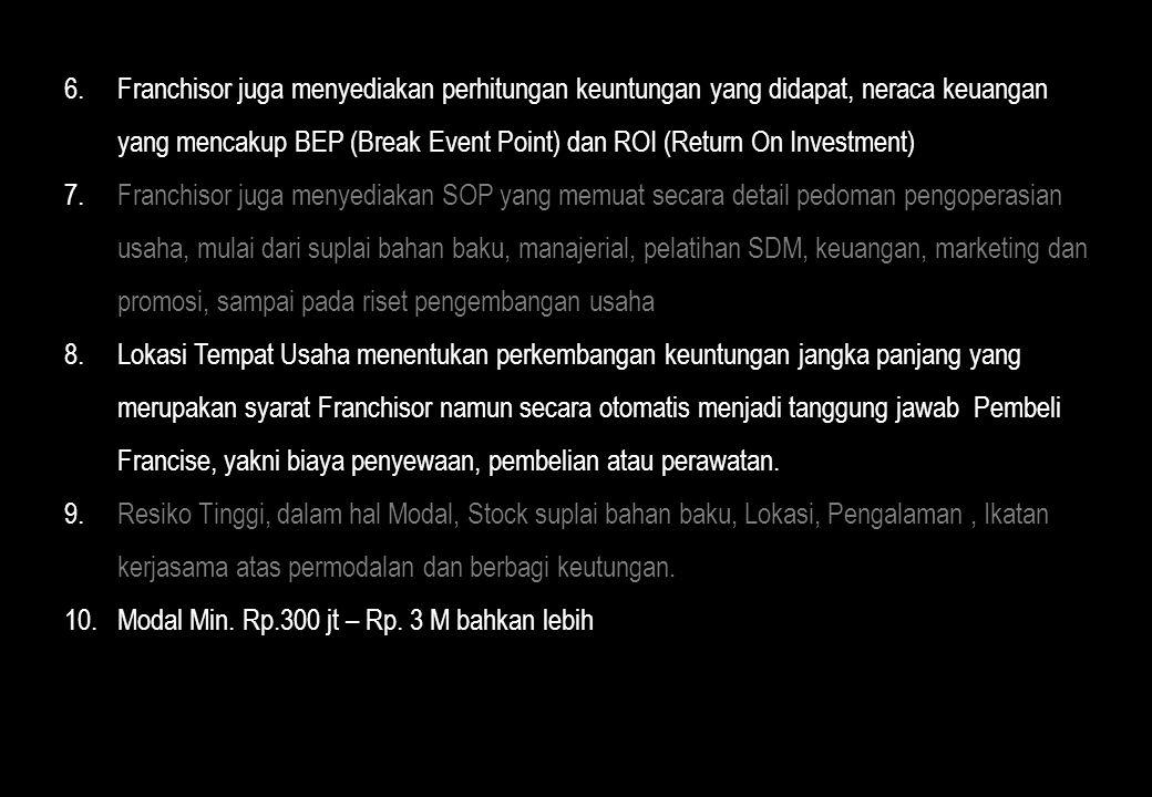 Franchisor juga menyediakan perhitungan keuntungan yang didapat, neraca keuangan yang mencakup BEP (Break Event Point) dan ROI (Return On Investment)