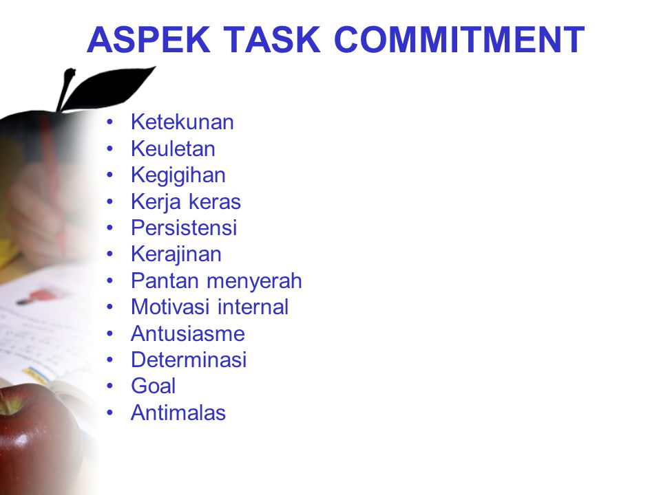 ASPEK TASK COMMITMENT Ketekunan Keuletan Kegigihan Kerja keras