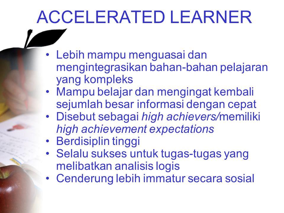 ACCELERATED LEARNER Lebih mampu menguasai dan mengintegrasikan bahan-bahan pelajaran yang kompleks.