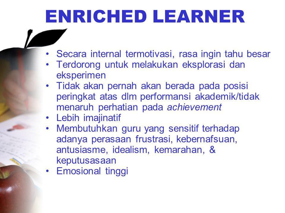 ENRICHED LEARNER Secara internal termotivasi, rasa ingin tahu besar