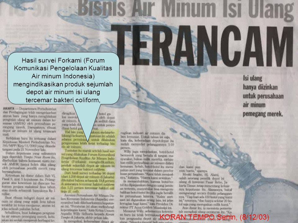 Hasil survei Forkami (Forum Komunikasi Pengelolaan Kualitas Air minum Indonesia) mengindikasikan produk sejumlah depot air minum isi ulang tercemar bakteri coliform,