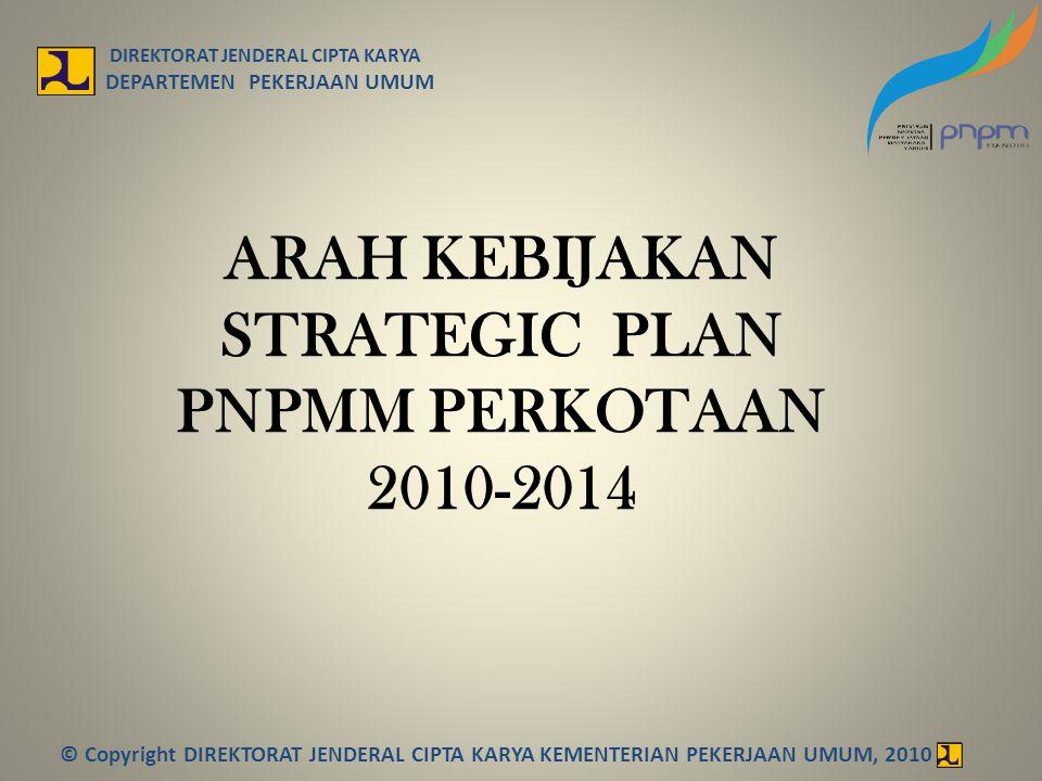 ARAH KEBIJAKAN STRATEGIC PLAN PNPMM PERKOTAAN 2010-2014