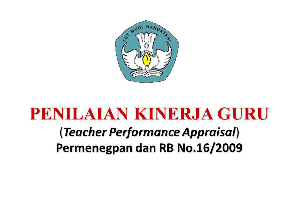 PENILAIAN KINERJA GURU (Teacher Performance Appraisal) Permenegpan dan RB No.16/2009