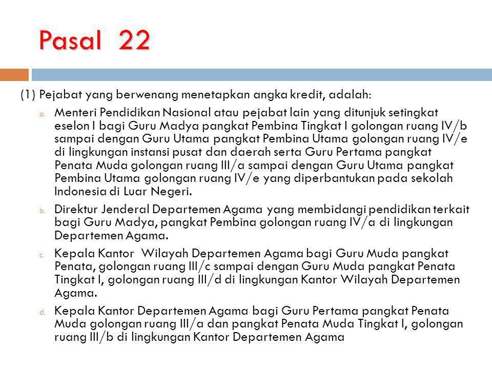 Pasal 22 (1) Pejabat yang berwenang menetapkan angka kredit, adalah: