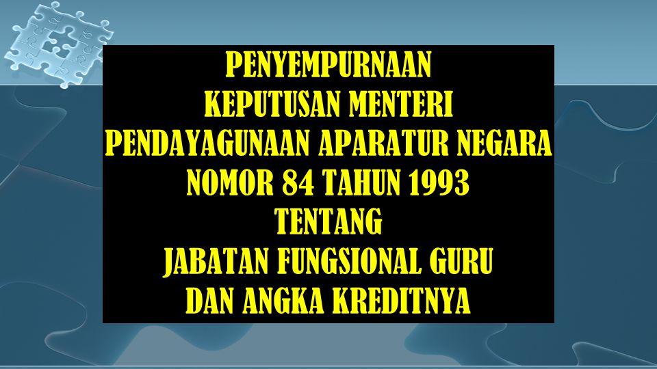 PENYEMPURNAAN KEPUTUSAN MENTERI PENDAYAGUNAAN APARATUR NEGARA NOMOR 84 TAHUN 1993 TENTANG JABATAN FUNGSIONAL GURU DAN ANGKA KREDITNYA