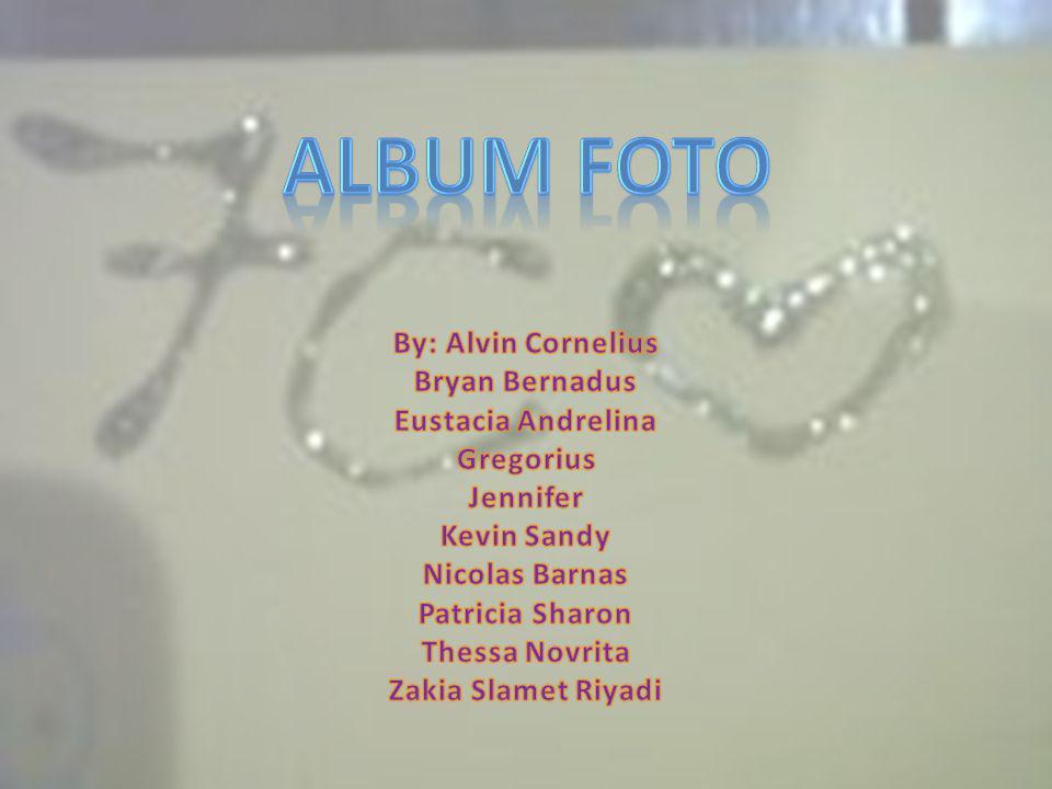 ALBUM FOTO By: Alvin Cornelius Bryan Bernadus Eustacia Andrelina