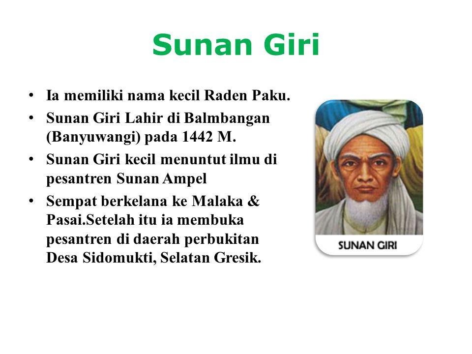 Sunan Giri Ia memiliki nama kecil Raden Paku.
