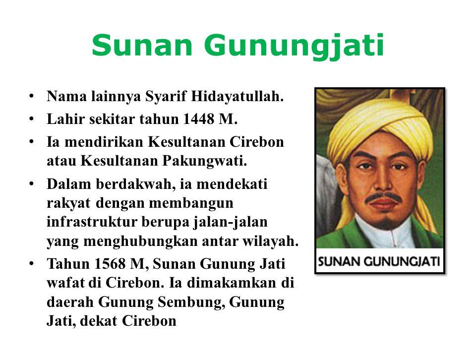 Sunan Gunungjati Nama lainnya Syarif Hidayatullah.