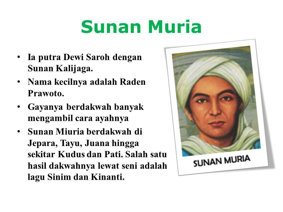 Sunan Muria Ia putra Dewi Saroh dengan Sunan Kalijaga.