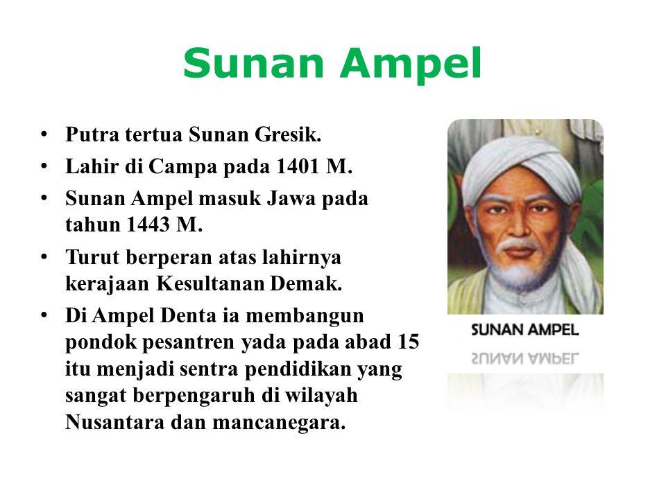 Sunan Ampel Putra tertua Sunan Gresik. Lahir di Campa pada 1401 M.