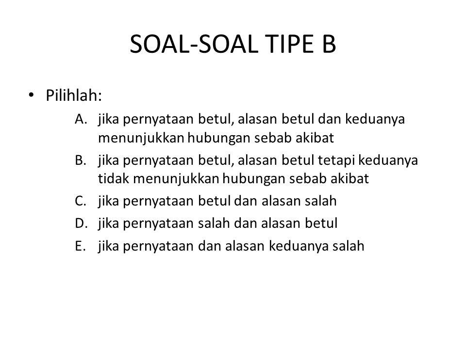 SOAL-SOAL TIPE B Pilihlah: