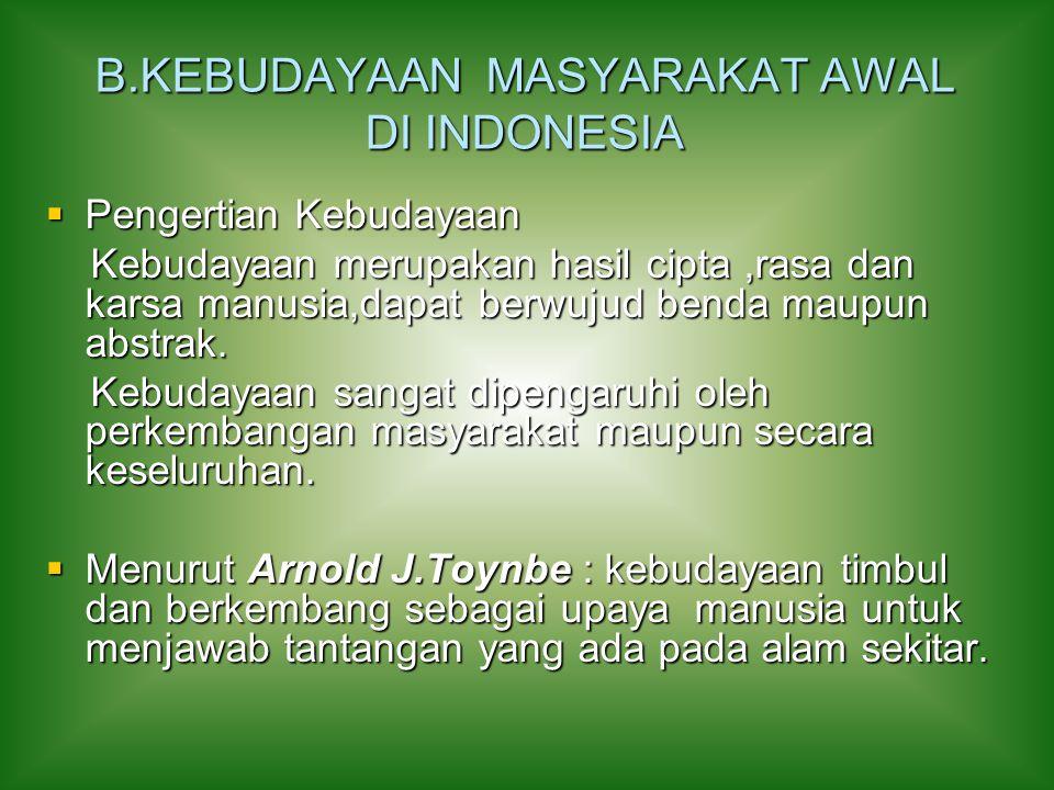 B.KEBUDAYAAN MASYARAKAT AWAL DI INDONESIA