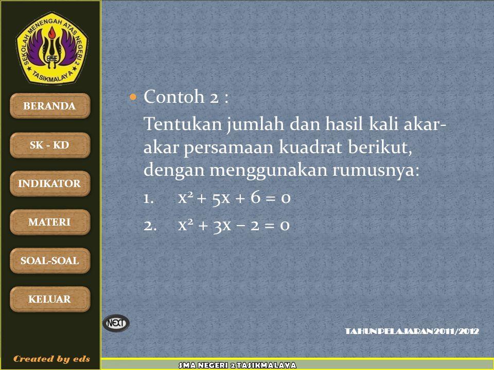 Contoh 2 : Tentukan jumlah dan hasil kali akar- akar persamaan kuadrat berikut, dengan menggunakan rumusnya: