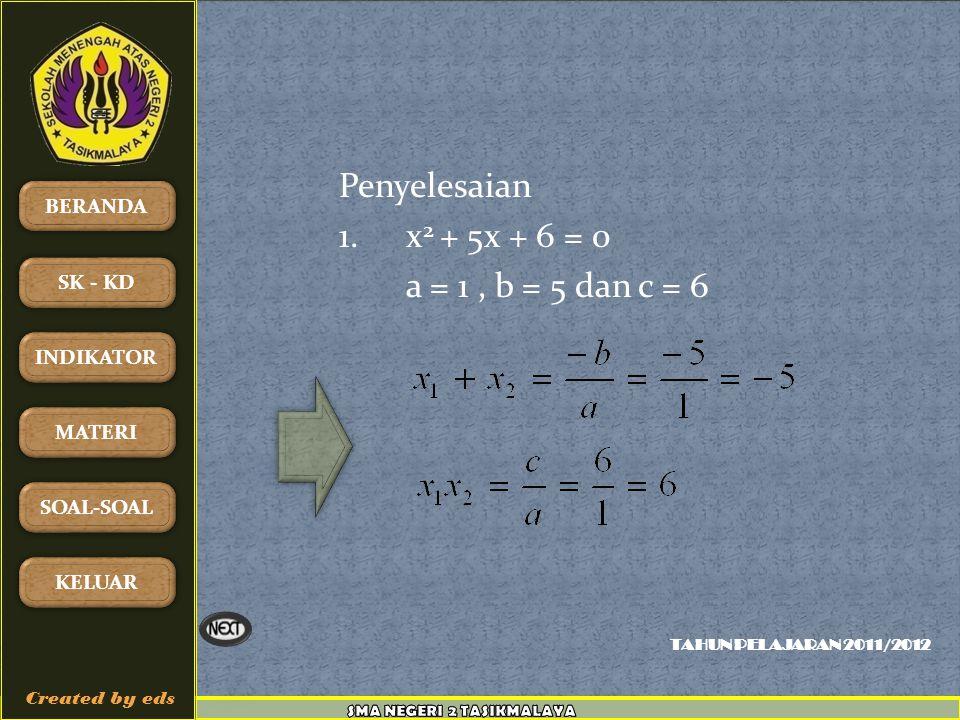 Penyelesaian 1. x2 + 5x + 6 = 0 a = 1 , b = 5 dan c = 6