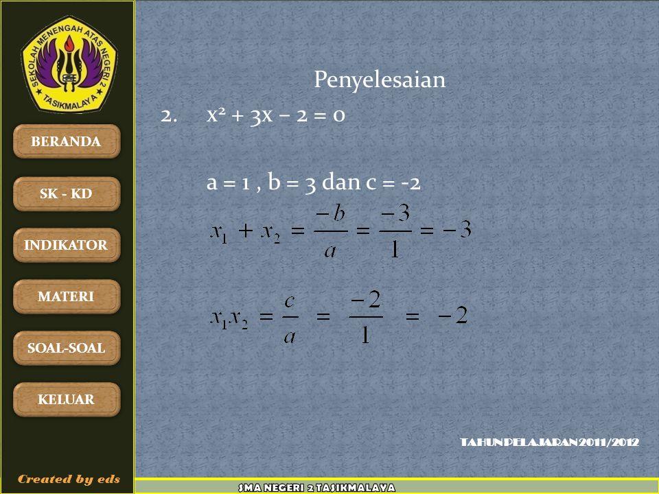 Penyelesaian 2. x2 + 3x – 2 = 0 a = 1 , b = 3 dan c = -2