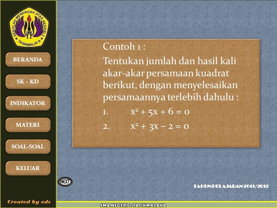 Contoh 1 : Tentukan jumlah dan hasil kali akar-akar persamaan kuadrat berikut, dengan menyelesaikan persamaannya terlebih dahulu : 1.