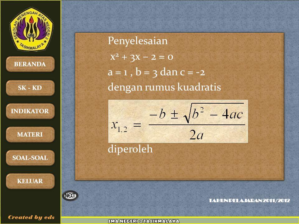 Penyelesaian x2 + 3x – 2 = 0 a = 1 , b = 3 dan c = -2 dengan rumus kuadratis diperoleh