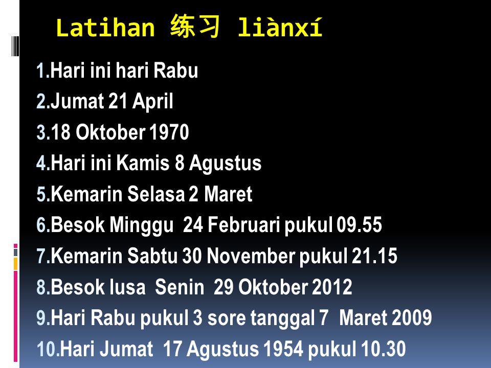 Latihan 练习 liànxí Hari ini hari Rabu Jumat 21 April 18 Oktober 1970
