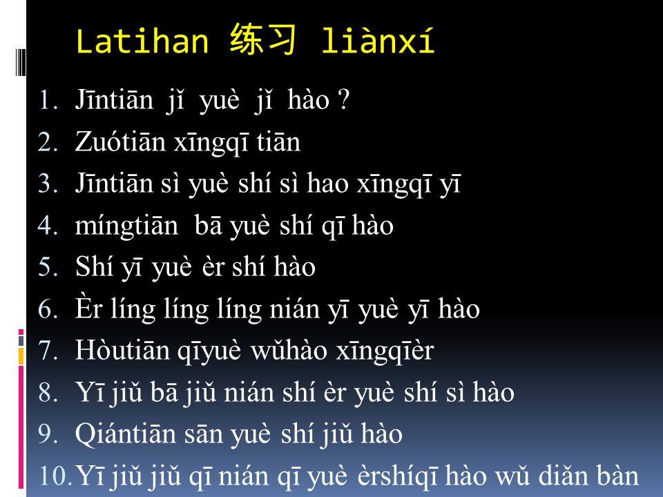 Latihan 练习 liànxí Jīntiān jǐ yuè jǐ hào Zuótiān xīngqī tiān