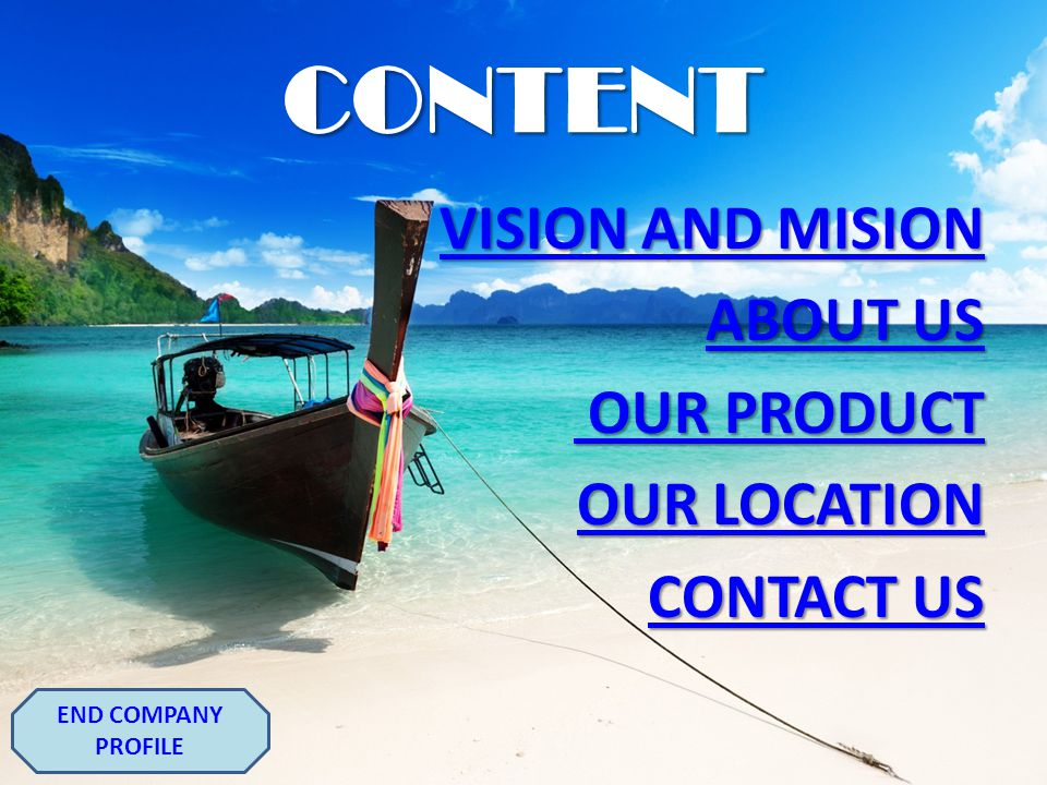 CONTENT ABOUT US OUR PRODUCT OUR LOCATION CONTACT US VISION AND MISION