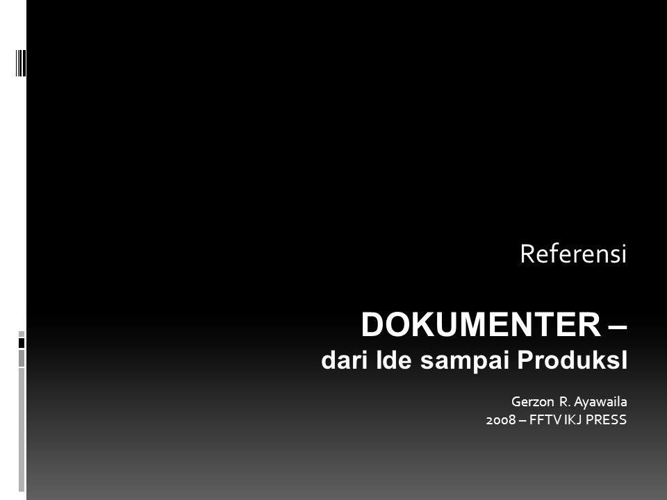 DOKUMENTER – Referensi dari Ide sampai ProduksI Gerzon R. Ayawaila