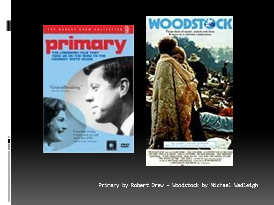 Primary by Robert Drew – Woodstock by Michael Wadleigh