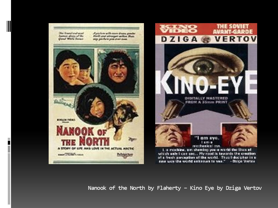Nanook of the North by Flaherty – Kino Eye by Dziga Vertov