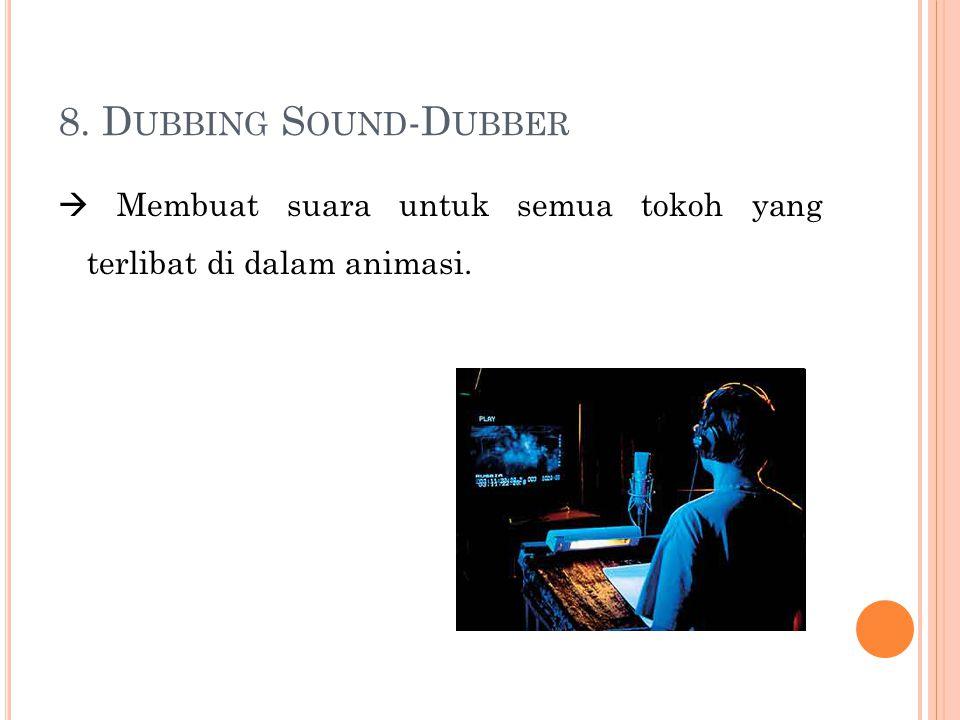 8. Dubbing Sound-Dubber  Membuat suara untuk semua tokoh yang terlibat di dalam animasi.