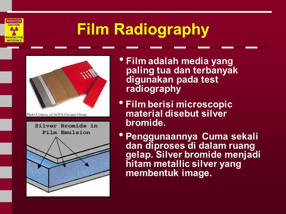Film Radiography Film adalah media yang paling tua dan terbanyak digunakan pada test radiography.