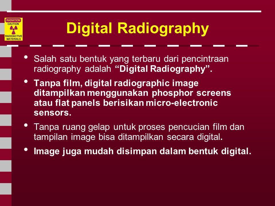 Digital Radiography Salah satu bentuk yang terbaru dari pencintraan radiography adalah Digital Radiography .