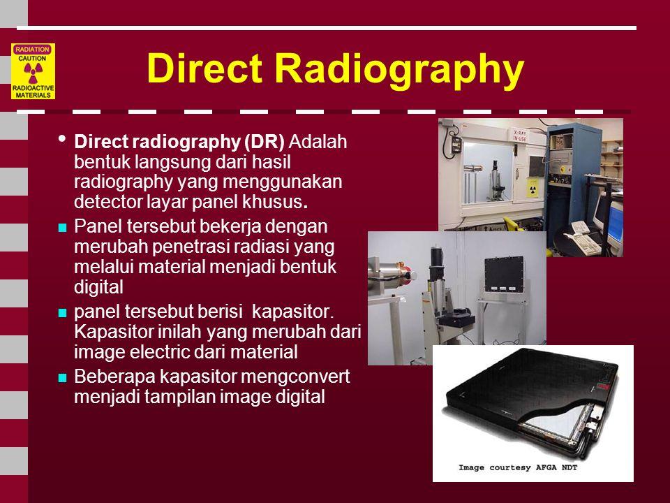 Direct Radiography Direct radiography (DR) Adalah bentuk langsung dari hasil radiography yang menggunakan detector layar panel khusus.