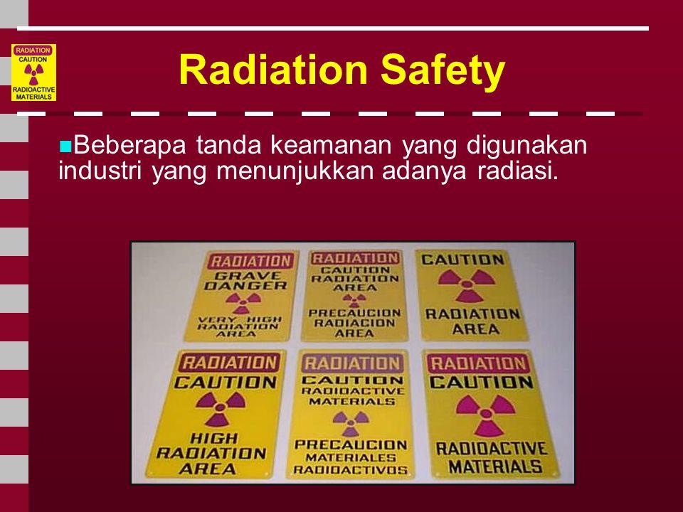 Radiation Safety Beberapa tanda keamanan yang digunakan industri yang menunjukkan adanya radiasi.