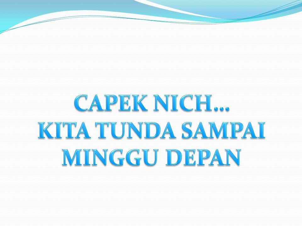 CAPEK NICH… KITA TUNDA SAMPAI MINGGU DEPAN