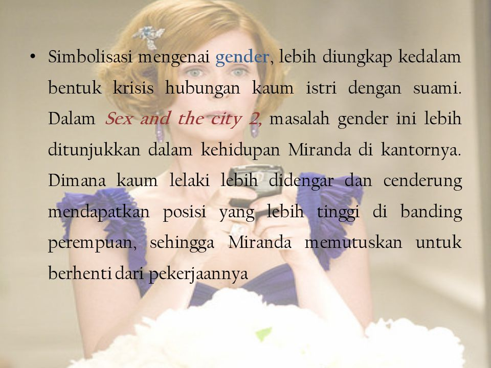 Simbolisasi mengenai gender, lebih diungkap kedalam bentuk krisis hubungan kaum istri dengan suami.