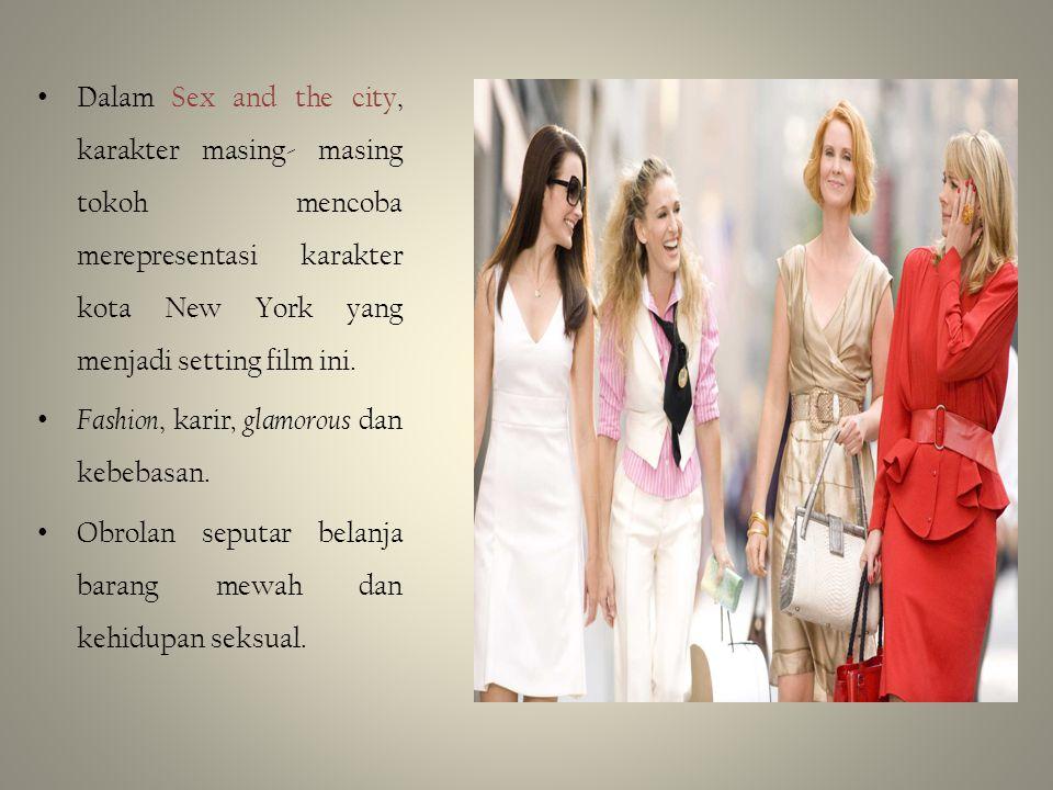 Dalam Sex and the city, karakter masing- masing tokoh mencoba merepresentasi karakter kota New York yang menjadi setting film ini.