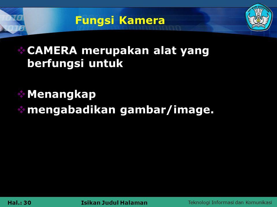 Fungsi Kamera CAMERA merupakan alat yang berfungsi untuk Menangkap mengabadikan gambar/image.
