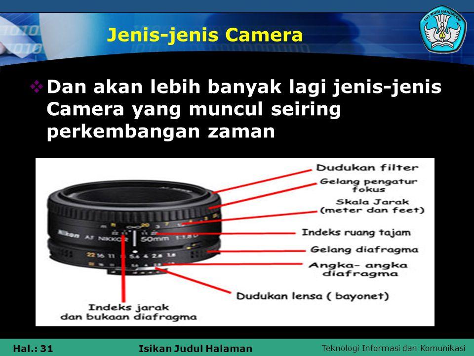 Jenis-jenis Camera Dan akan lebih banyak lagi jenis-jenis Camera yang muncul seiring perkembangan zaman.
