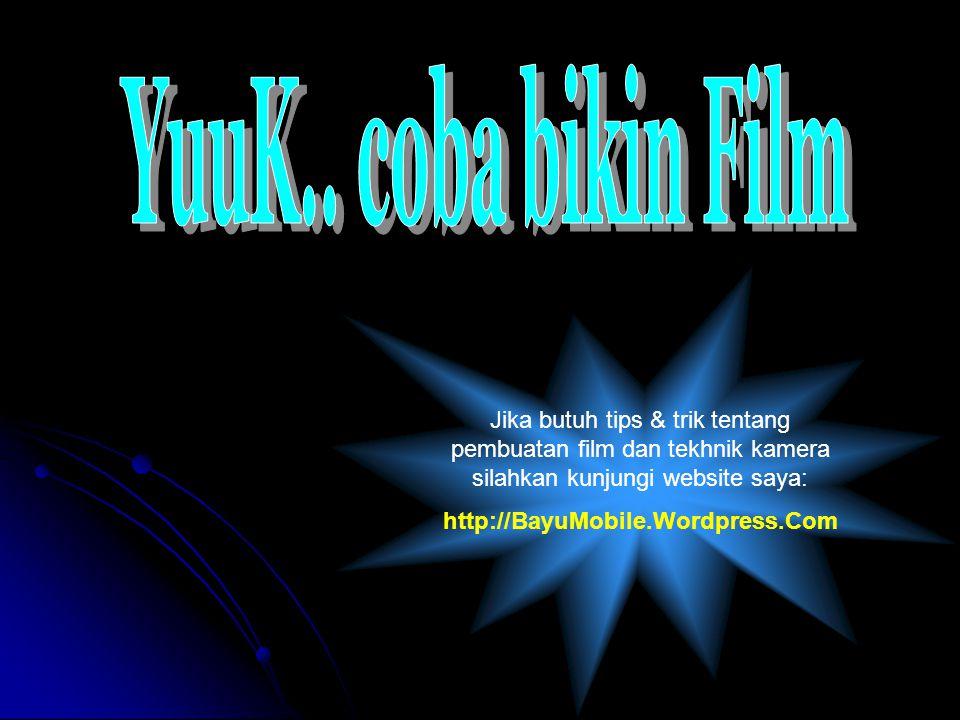 YuuK.. coba bikin Film Jika butuh tips & trik tentang pembuatan film dan tekhnik kamera silahkan kunjungi website saya: