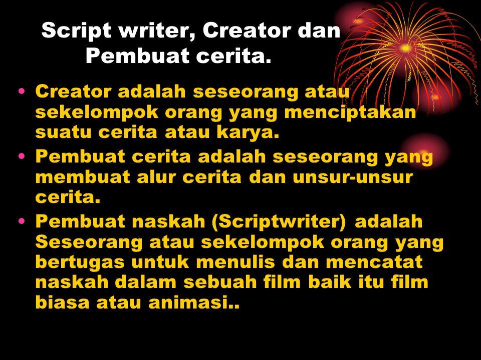 Script writer, Creator dan Pembuat cerita.