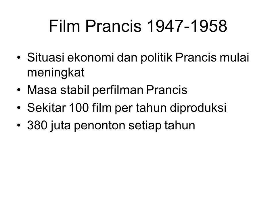 Film Prancis 1947-1958 Situasi ekonomi dan politik Prancis mulai meningkat. Masa stabil perfilman Prancis.