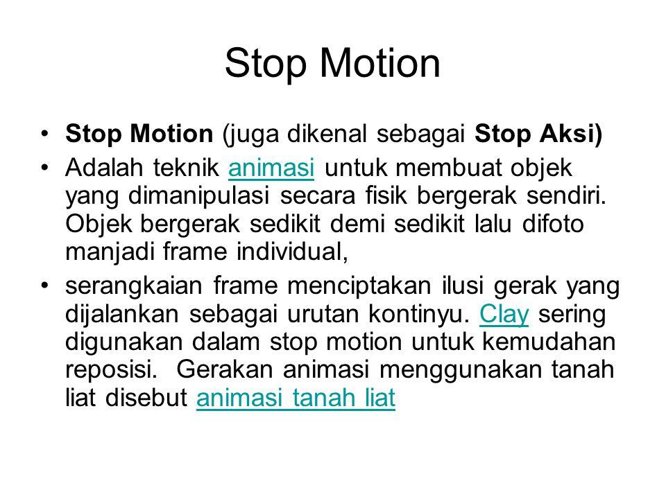 Stop Motion Stop Motion (juga dikenal sebagai Stop Aksi)