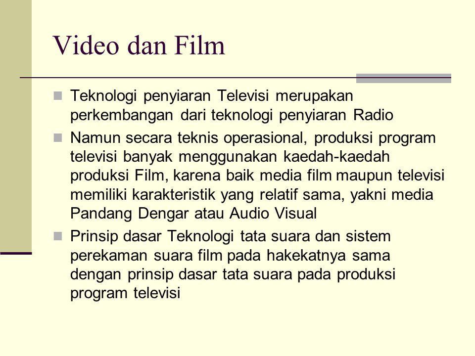 Video dan Film Teknologi penyiaran Televisi merupakan perkembangan dari teknologi penyiaran Radio.