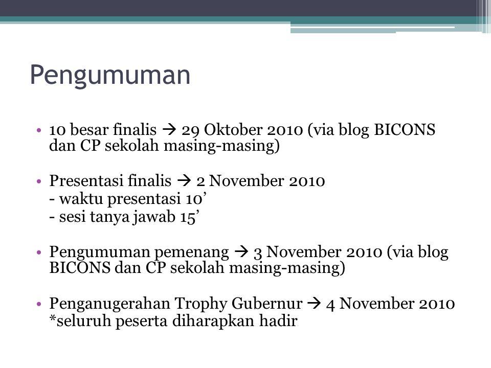 Pengumuman 10 besar finalis  29 Oktober 2010 (via blog BICONS dan CP sekolah masing-masing) Presentasi finalis  2 November 2010.