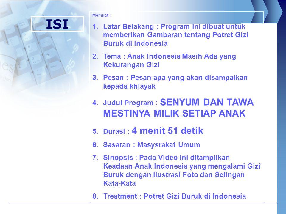 Memuat : Latar Belakang : Program ini dibuat untuk memberikan Gambaran tentang Potret Gizi Buruk di Indonesia.