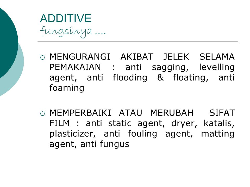 ADDITIVE fungsinya …. MENGURANGI AKIBAT JELEK SELAMA PEMAKAIAN : anti sagging, levelling agent, anti flooding & floating, anti foaming.