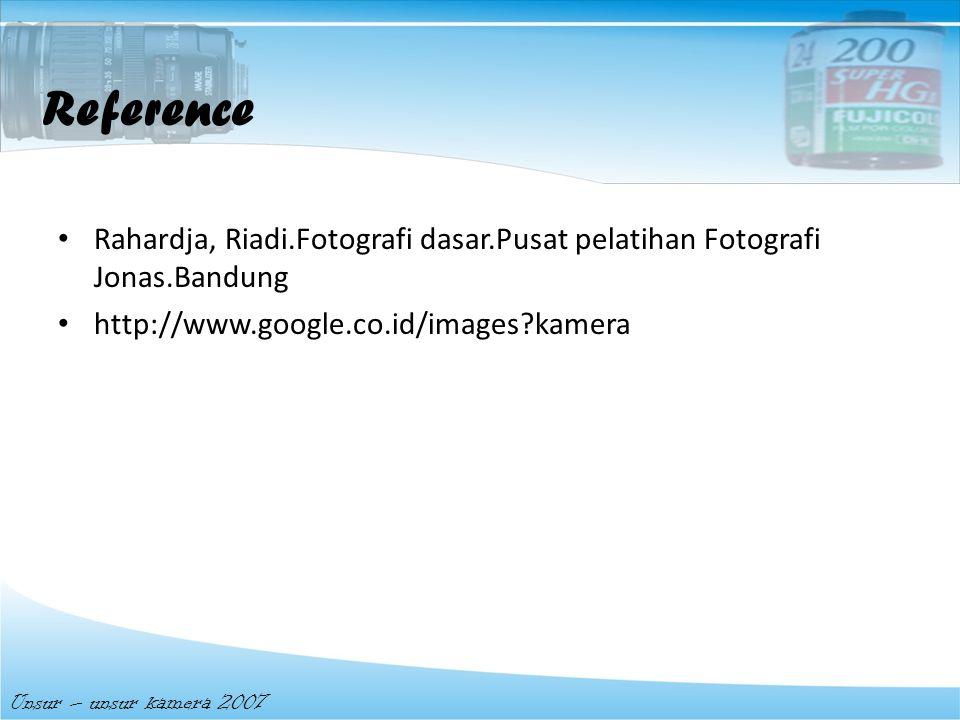 Reference Rahardja, Riadi.Fotografi dasar.Pusat pelatihan Fotografi Jonas.Bandung. http://www.google.co.id/images kamera.