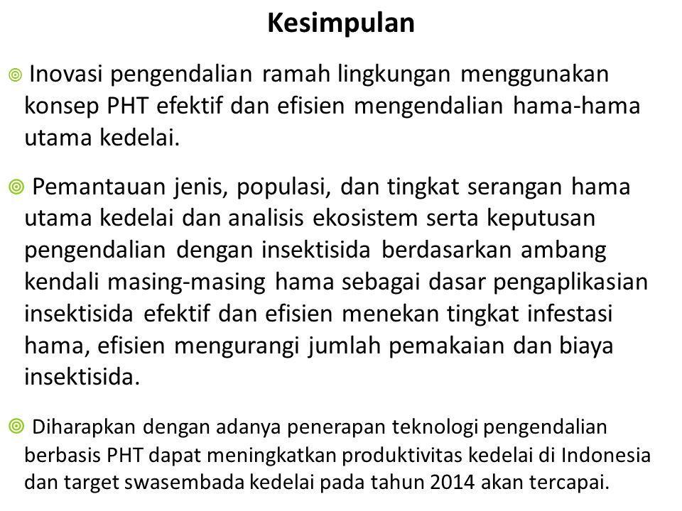 Kesimpulan Inovasi pengendalian ramah lingkungan menggunakan konsep PHT efektif dan efisien mengendalian hama-hama utama kedelai.