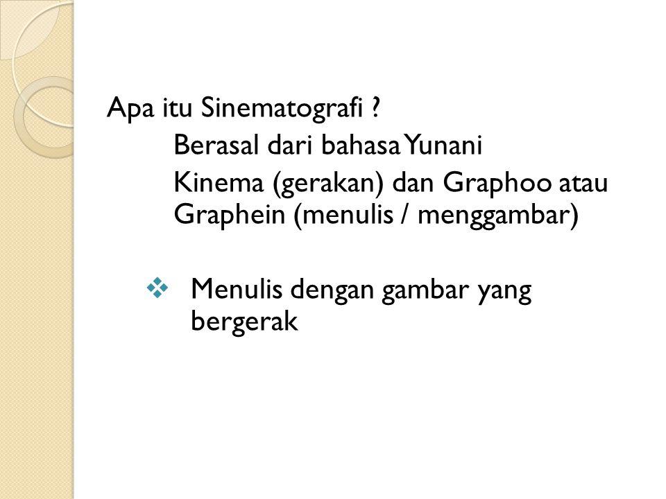 Apa itu Sinematografi Berasal dari bahasa Yunani. Kinema (gerakan) dan Graphoo atau Graphein (menulis / menggambar)